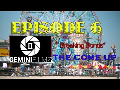 THE COME UP EPISODE 6 BREAKING BONDS
