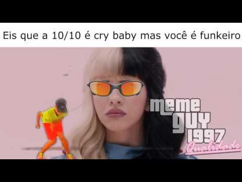 Eis que a 10 10 é Cry Baby mas você é funkeiro