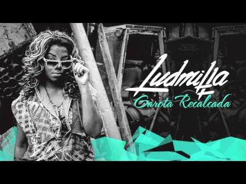 Ludmilla - Garota Recalcada