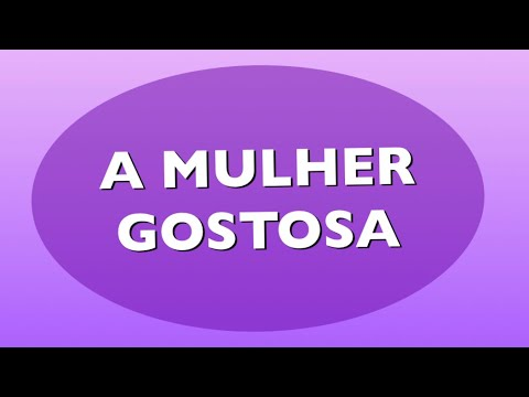 A MULHER GOSTOSA