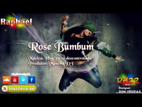 Rose Bumbum - Hoje eu to descontrolada Mancha DJ LANÇAMENTO 2014