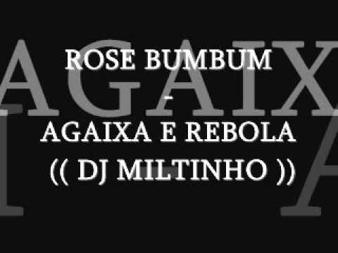 ROSE BUMBUM - AGAICHA E REBOLA DJ MILTINHO