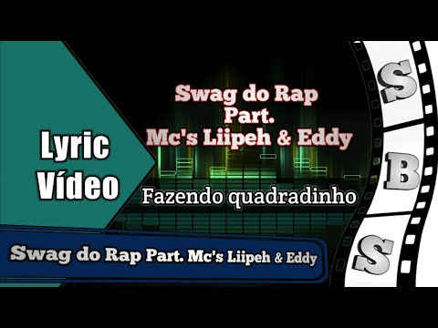 Swag do Rap Part Mc's Liipeh & Eddy - Fazendo quadradinho Lyric Vídeo