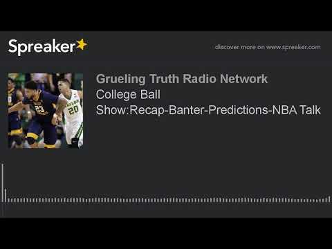 College Ball Show Recap-Banter-Predictions-NBA Talk