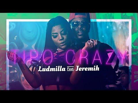 Ludmilla - Tipo Crazy feat Jeremih