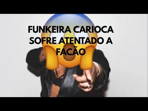 BOMBA FUNKEIRA FAMOSA NO RIO SOFRE AGRESSÃO A FACÃO