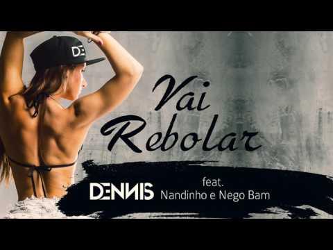 Dennis - Vai Rebolar Feat Mc Nandinho e Nego Bam Áudio CD