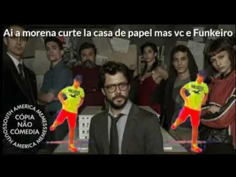 AÍ A MORENA CURTE LÁ CASA DE PAPEL MAS VC É FUNKEIRO SOUTH AMÉRICA MEMES