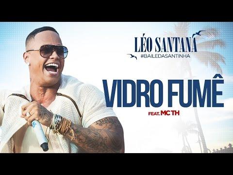 LÉO SANTANA VIDRO FUMÊ FEAT MC TH CLIPE OFICIAL DVD BaileDaSantinha