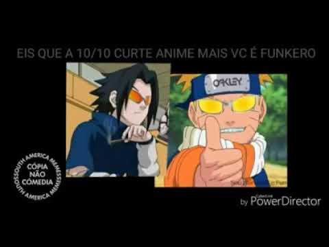 Eis que a 10 10 curte Naruto mas você é funkeiro