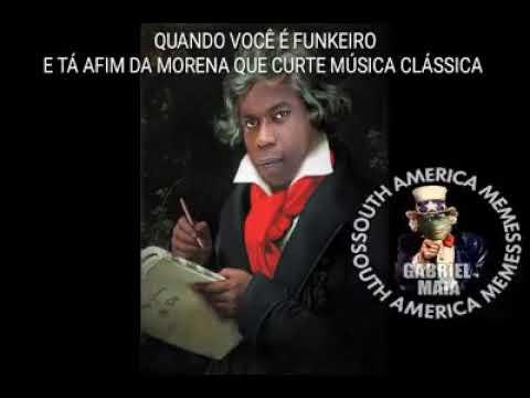 QUANDO VC É FUNKEIRO E TA AFIM DA MORENA Q GOSTA DE MUSICA CLASSICA