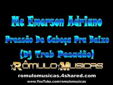 Mc Emerson Adriano - Pressão De Cabeça Pra Baixo Dj Treb Pesadão - www PANCADAOHITS com