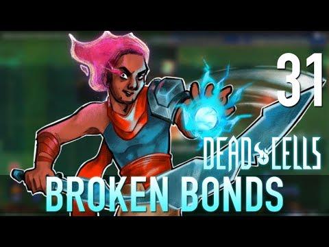 31 Broken Bonds Let's Play Dead Cells w GaLm