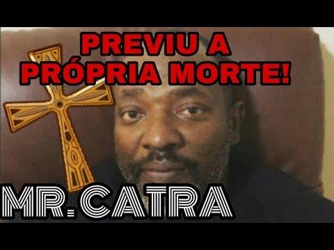 MR CATRA PREVIU A PRÓPRIA MORTE