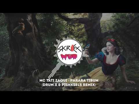 MC Tati Zaqui - Parara Tibum Drum X & Piskksels Remix