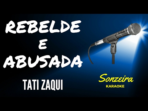 Tati Zaqui - Rebelde e Abusada - Karaokê