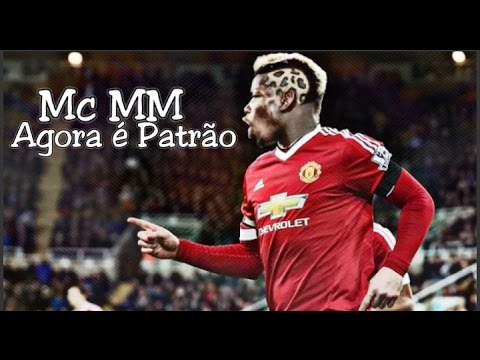 Paul Pogba MC MM - Agora é Patrão Skills e Goals - HD