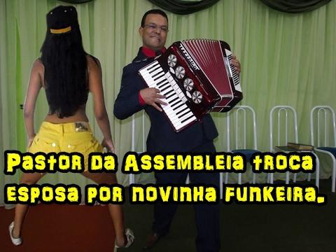 PASTOR DA ASSEMBLEIA DE DEUS TROCA ESPOSA POR NOVINHA FUNKEIRA